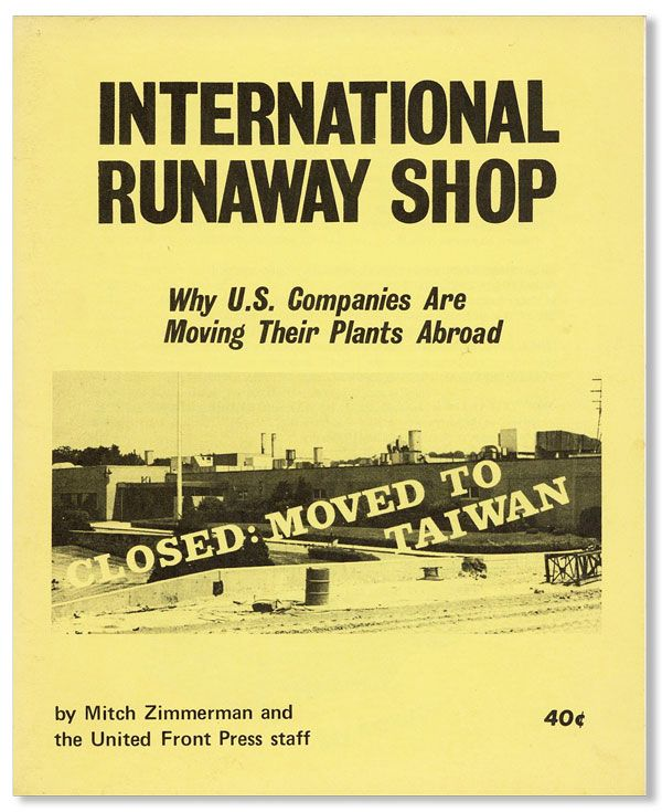 International Runaway Shop: Why U.S. Companies Are Moving Their Plants Abroad [cover title]. UNITED FRONT PRESS, Mitch ZIMMERMAN.