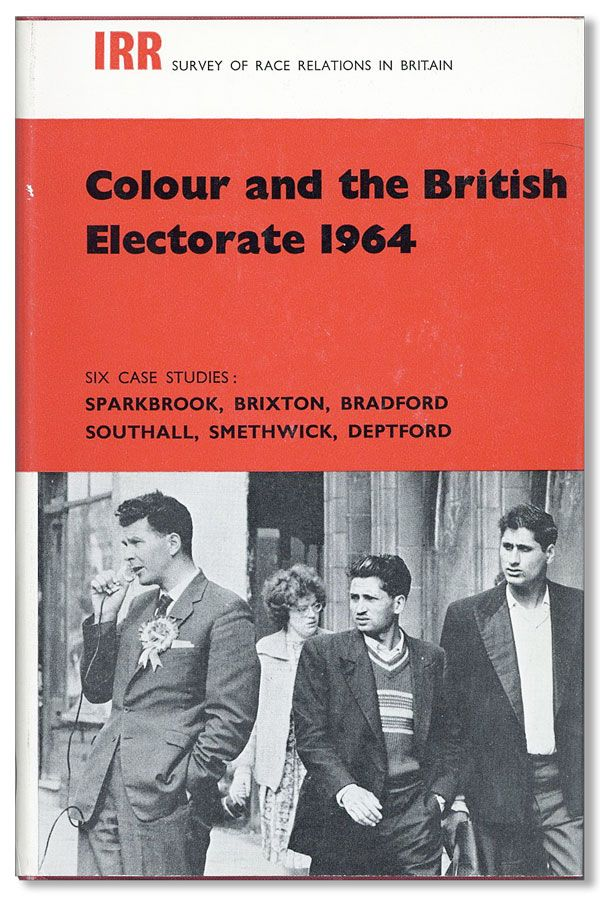 Colour and the British Electorate 1964: Six Case Studies. Nicholas DEAKIN