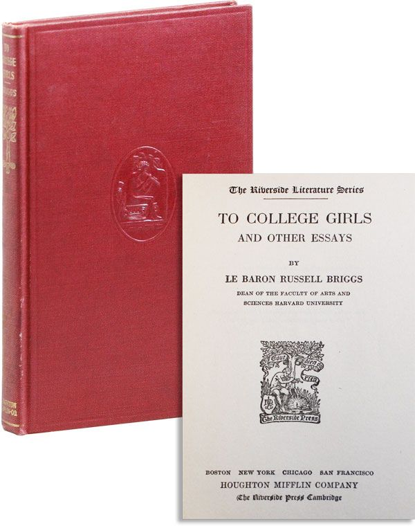 To College Girls and Other Essays. Le Baron Russell BRIGGS.