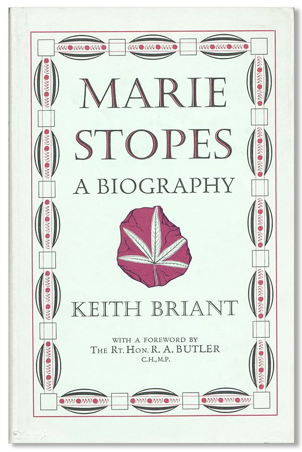 Marie Stopes: A Biography. Keith BRIANT, foreword R A. Butler