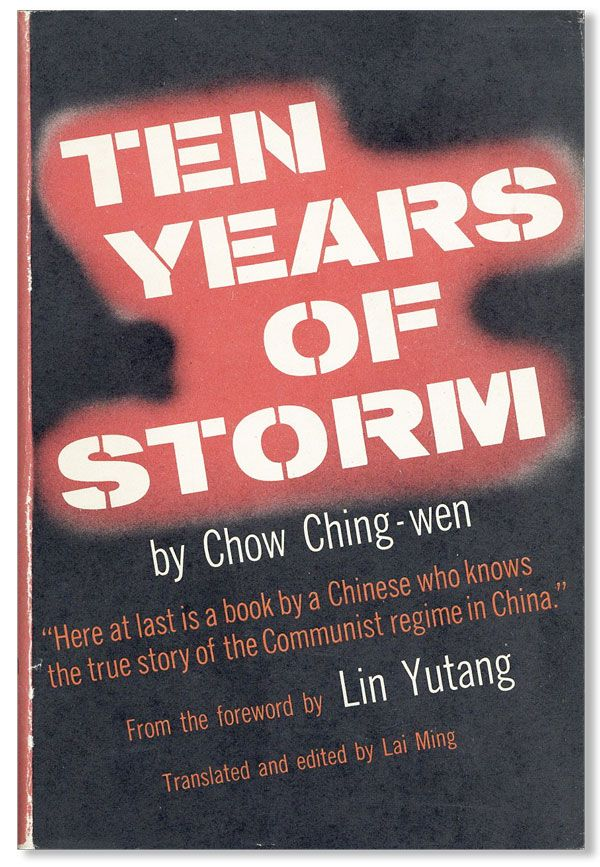 Ten Years of Storm: The True Story of the Communist Regime in China. Chow CHING-WEN.