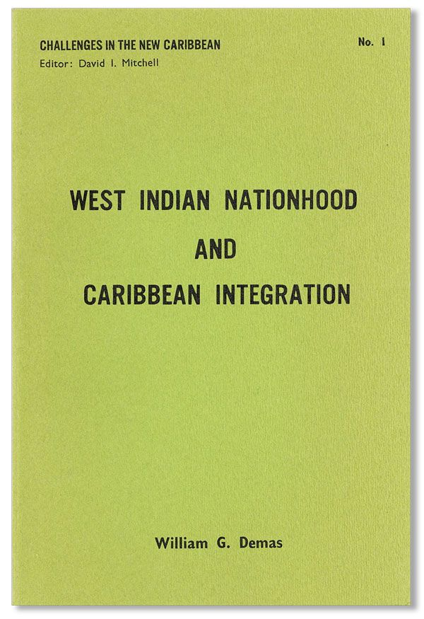 West Indian Nationhood and Caribbean Integration: A Collection of Papers by William G. Demas....