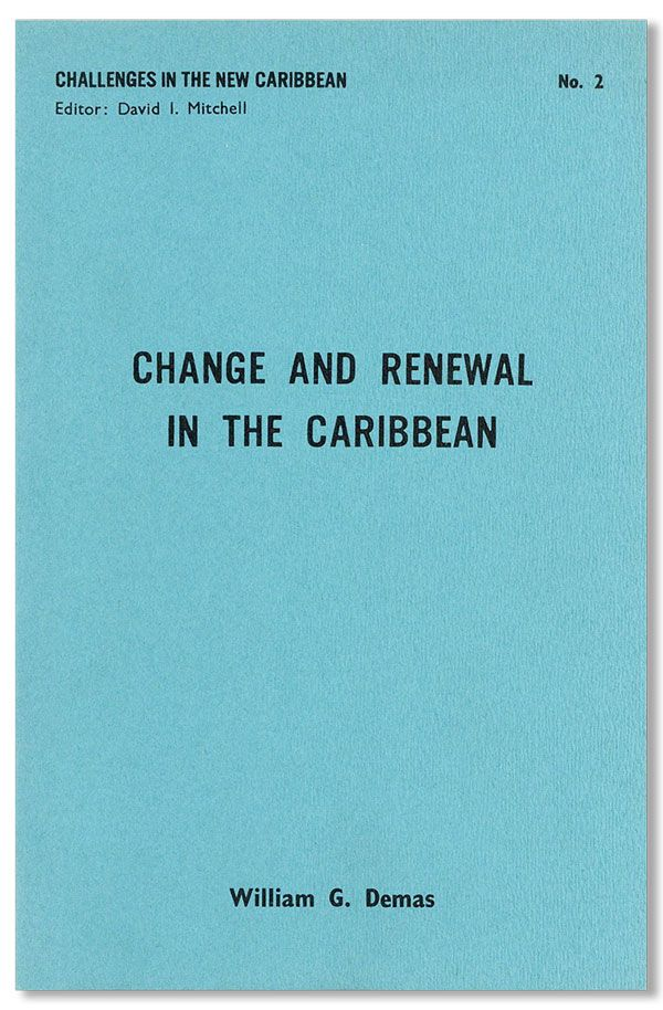 Change and Renewal in the Caribbean: A Collection of Papers by William G. Demas. William G. DEMAS