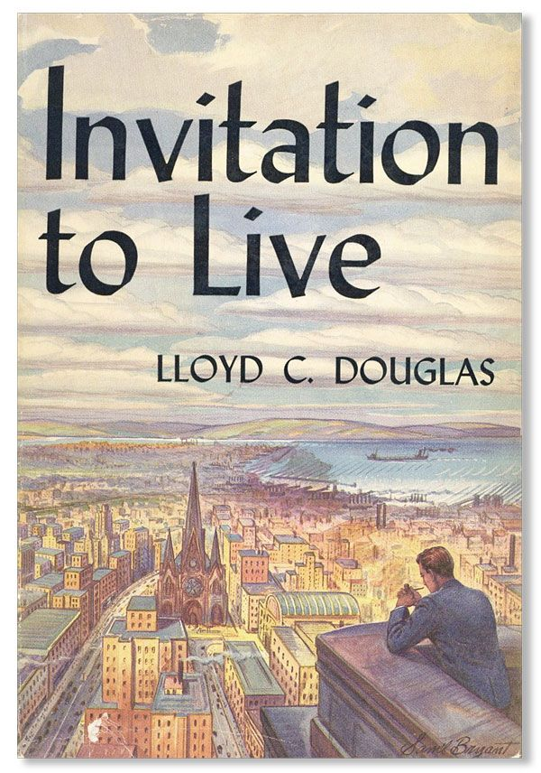 Invitation to Live. Lloyd C. DOUGLAS.