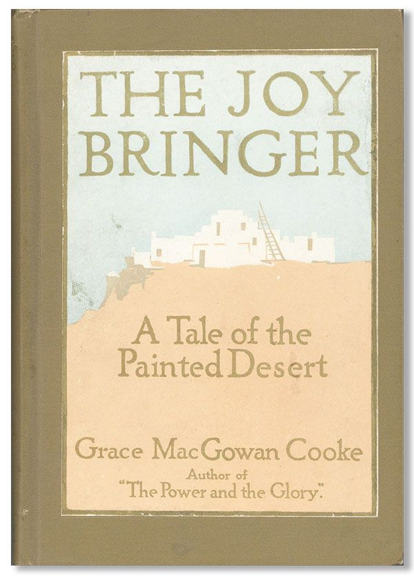 The Joy Bringer: A Tale of the Painted Desert. Grace MacGowan COOKE.
