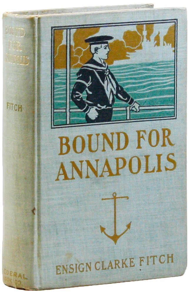 Bound for Annapolis; or, The Trials of a Sailor Boy. Clarke FITCH, pseud. Upton Sinclair.