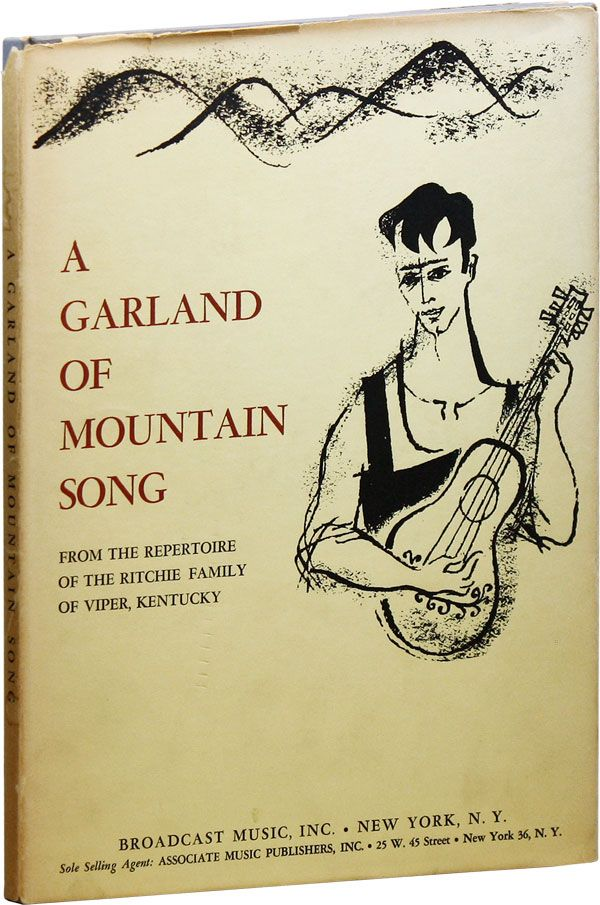 A Garland of Mountain Song from the Repertoire of the Ritchie Family of Viper, Kentucky. Jean RITCHIE, Alberta Sordini, illus, Merle Armitage, design.