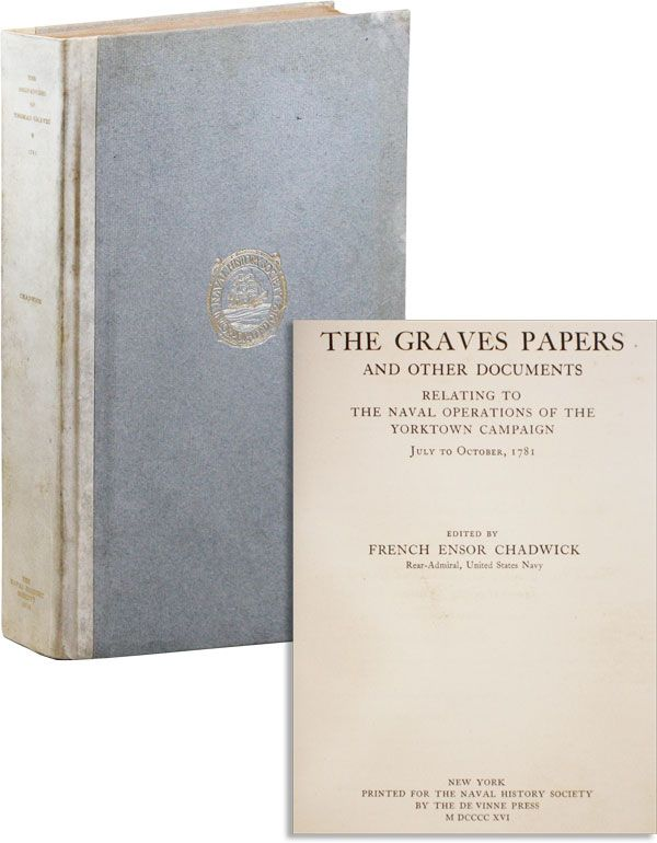 The Graves Papers and Other Documents Relating to the Naval Operations of the Yorktown Campaign, July to October, 1781 [Limited Edition]. Thomas GRAVES, ed French Ensor Chadwick.