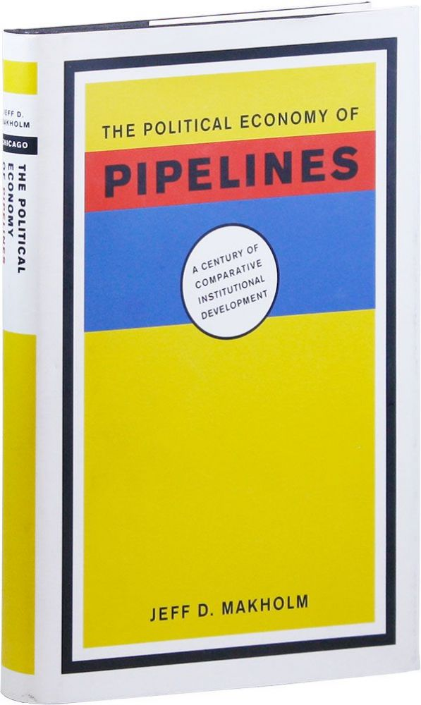 The Political Economy of Pipelines. A Century of Comparative Institutional Development. Jeff D....
