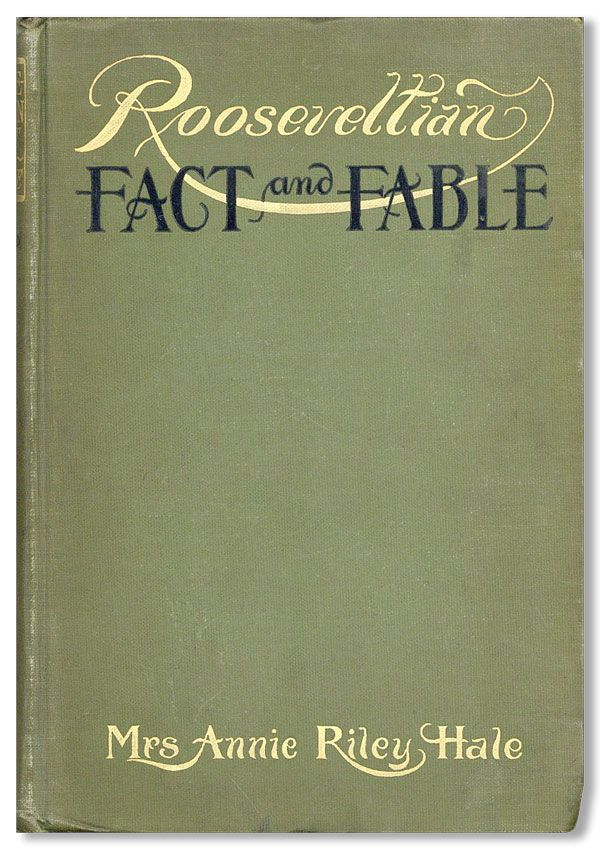 Rooseveltian Fact and Fable. Annie Riley HALE, Will H. Chandlee, illus.