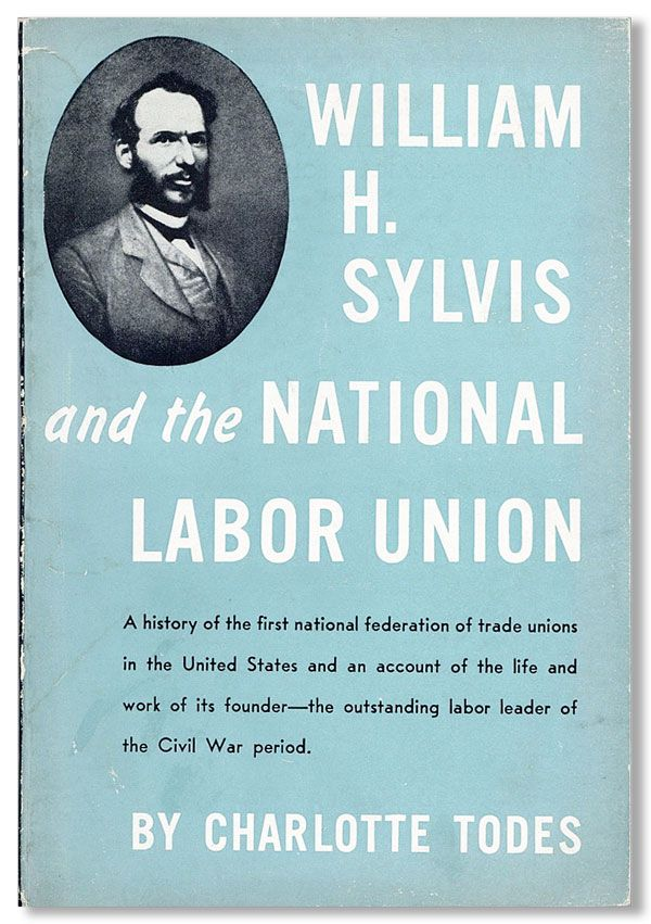 William H. Sylvis and the National Labor Union. Charlotte TODES.