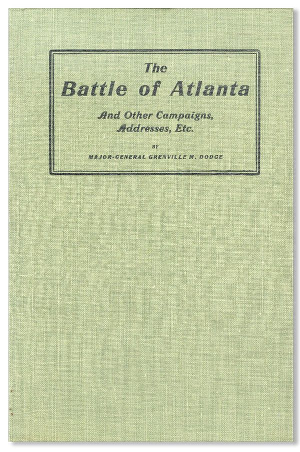 The Battle of Atlanta and Other Campaigns, Addresses, Etc. Grenville M. DODGE