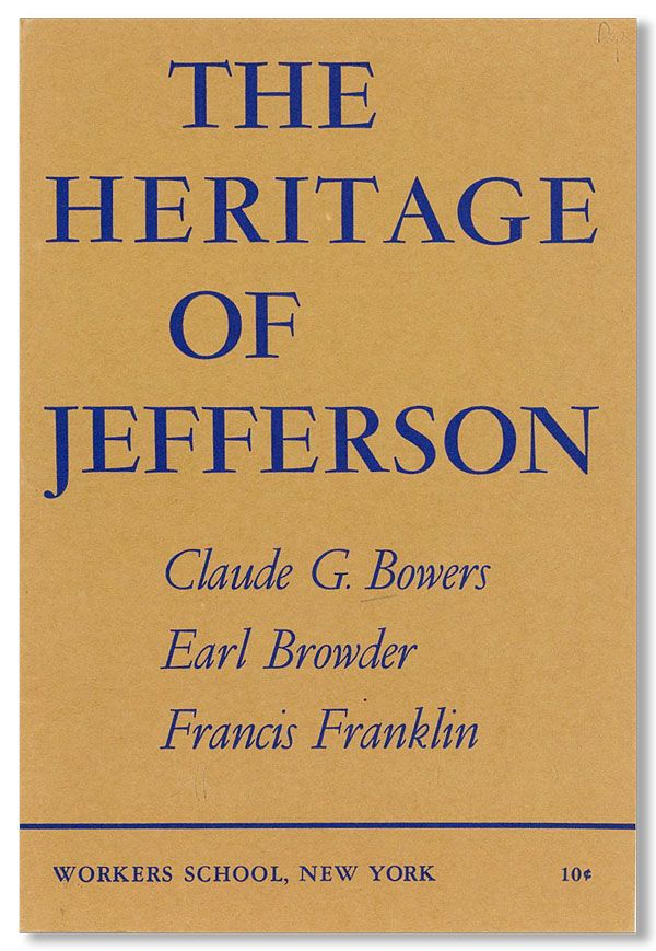 The Heritage of Jefferson. Claude G. BOWERS, , Earl Browder, Francis Franklin.
