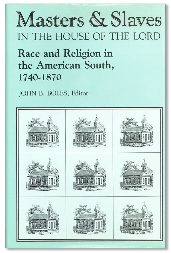 Masters & Slaves in the House of the Lord: Race and Religion in the American South, 1740-1870....