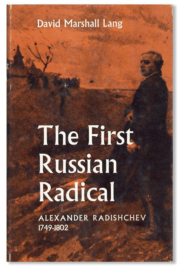 The First Russian Radical: Alexander Radishchev 1749-1802. David Marshall LANG.