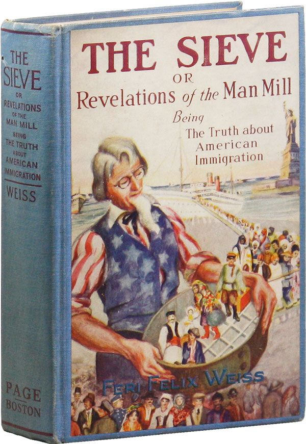 The Sieve: or, Revelations of the Man Mill. Being the Truth About American Immigration. Feri Felix WEISS.