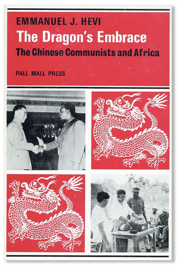 The Dragon's Embrace: The Chinese Communists and Africa. Emmanuel John HEVI.