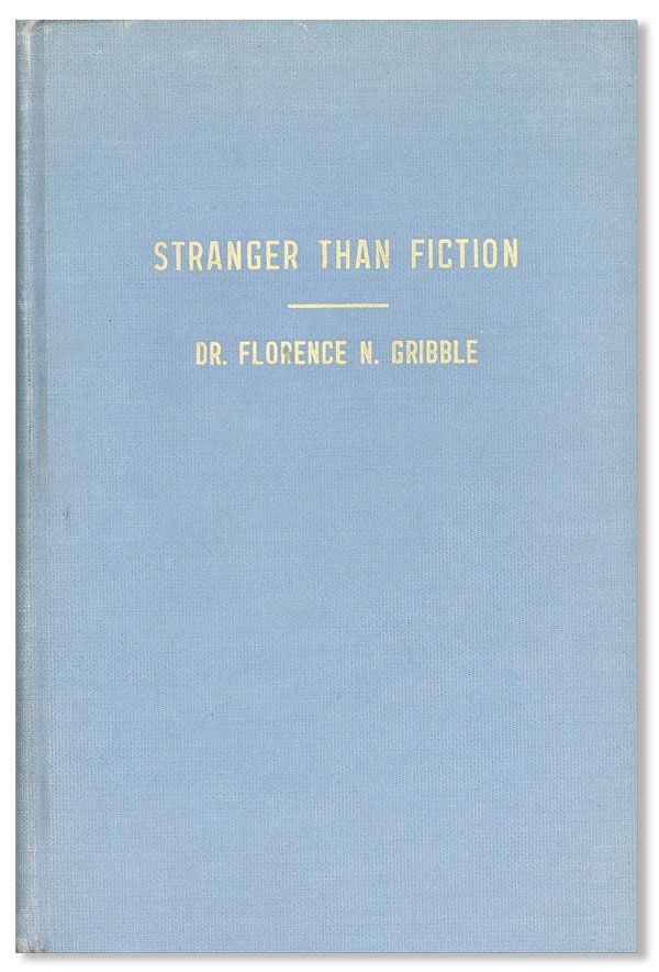 Stranger Than Fiction: A Partial Record of Answered Prayer in the Life of Dr. Florence N. Gribble. Florence N. GRIBBLE.