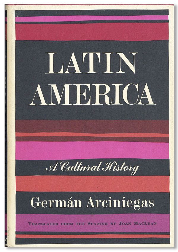 Latin America: A Cultural History. Germán ARCINIEGAS, Joan MACLEAN, text, translation