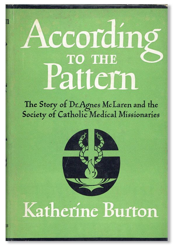 According to the Pattern: The Story of Dr. Agnes McLaren and the Society of Catholic Medical...