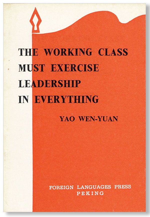 The Working Class Must Exercise Leadership in Everything. YAO WEN-YUAN.