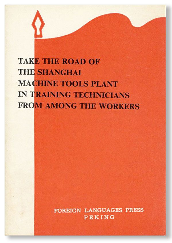Take the Road of the Shanghai Machine Tools Plant in Training Technicians from Among the Workers:...