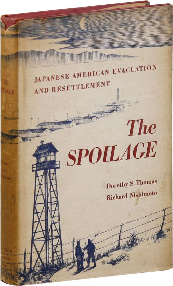 The Spoilage. Japanese American Evacuation and Resettlement. Dorothy S. THOMAS, Richard Nishimoto