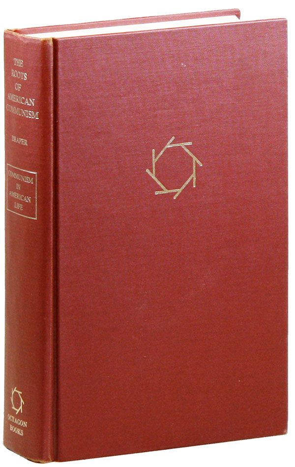 The Roots of American Communism [Octagon Reprint]. Theodore DRAPER
