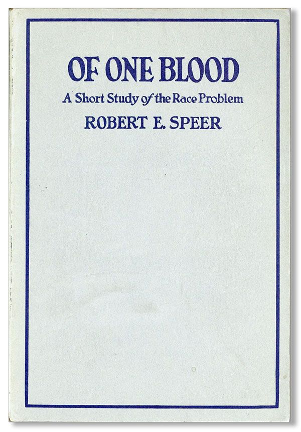 Of One Blood: A Short Study of the Race Problem. Robert E. SPEER