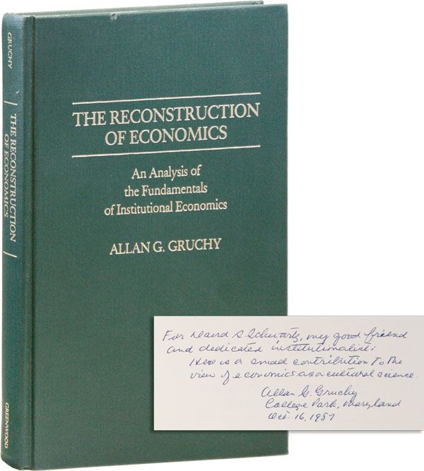 The Reconstruction of Economics. An Analysis of the Fundamentals of Institutional Economics. Allan G. GRUCHY.