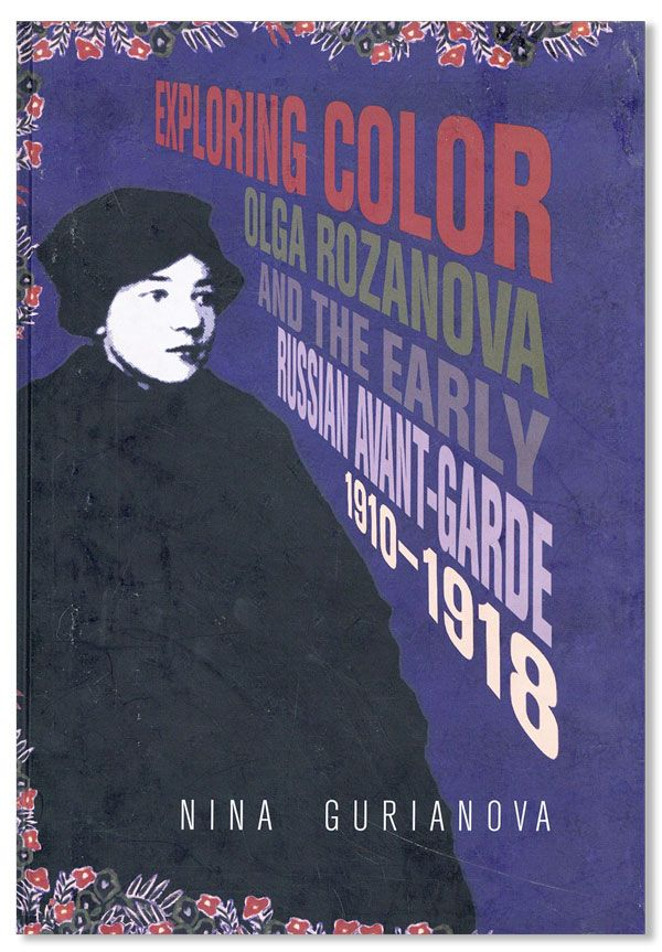 Exploring Color: Olga Rozanova and the Early Russian Avant-Garde, 1910-1918. Nina GURIANOVA, trans Charles Rougle.