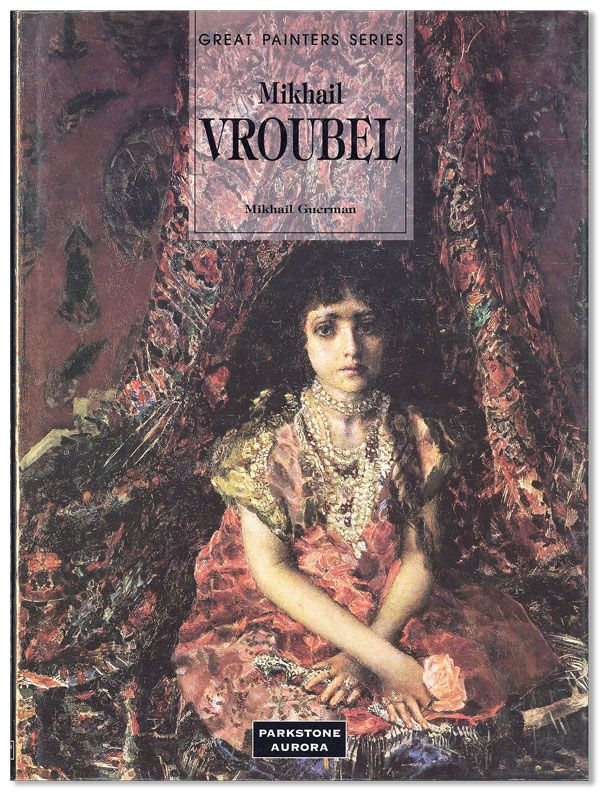 Mikhail Vroubel: The Artist of the Eves [Review Copy]. Mikhail GUERMAN, trans Paul Williams