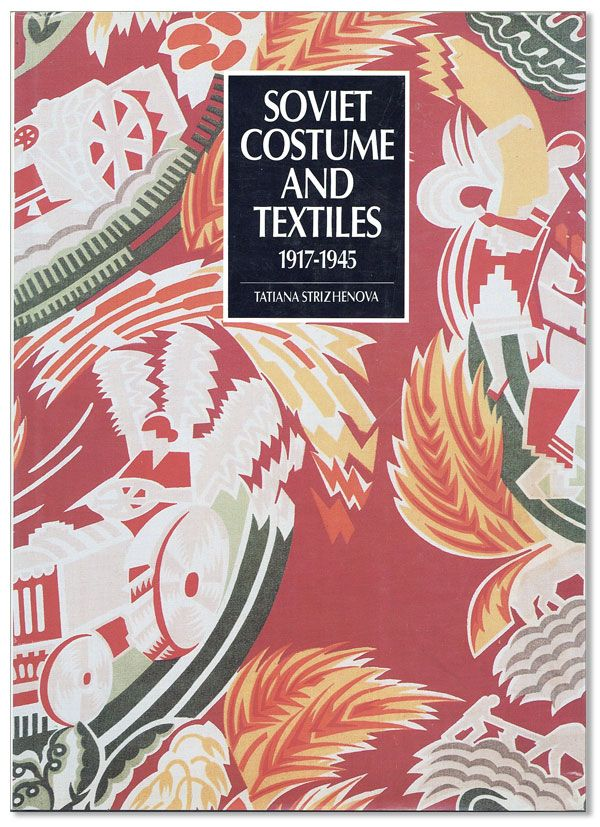 Soviet Costume and Textiles 1917-1945. Tatiana STRIZHENOVA.