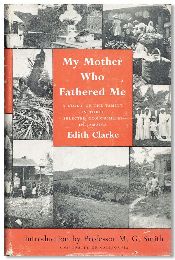 My Mother Who Fathered Me: A Study of the Family in Three Selected Communities in Jamaica. Edith CLARKE, pref Hugh Foot, intro M G. Smith.