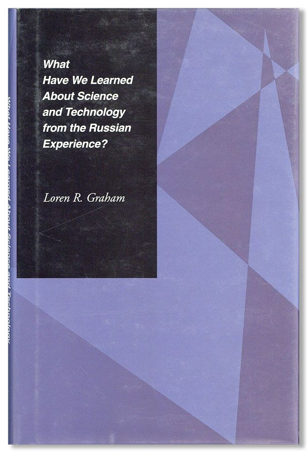What Have We Learned About Science and Technology from the Russian Experience? Loren R. GRAHAM