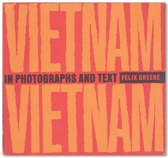 Vietnam! Vietnam! in Photographs and Text. Felix GREENE