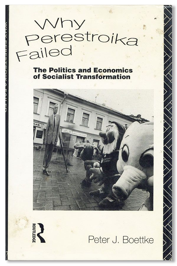 Why Perestroika Failed: The Politics and Economics of Socialist Transformation. Peter J. BOETTKE
