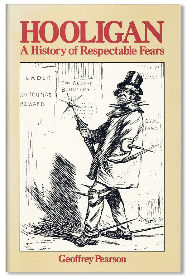 Hooligan: A History of Respectable Fears. Geoffrey PEARSON