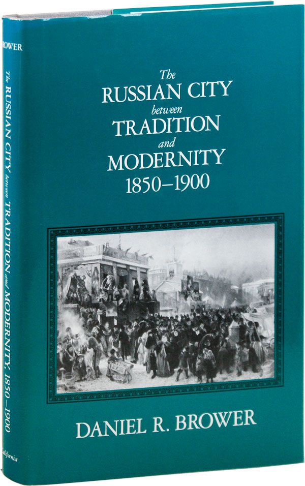 The Russian City Between Tradition and Modernity, 1850-1900. Daniel R. BROWER.