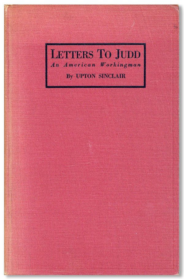 Letters to Judd, an American Workingman. Upton SINCLAIR