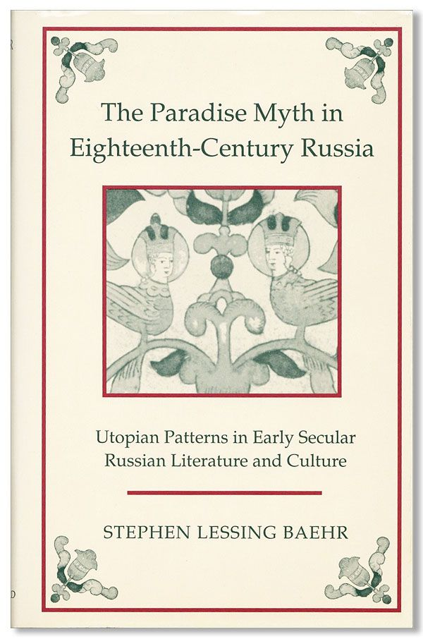 The Paradise Myth in Eighteenth-Century Russia: Utopian Patterns in Early Secular Russian Literature and Culture. Stephen Lessing BAEHR.