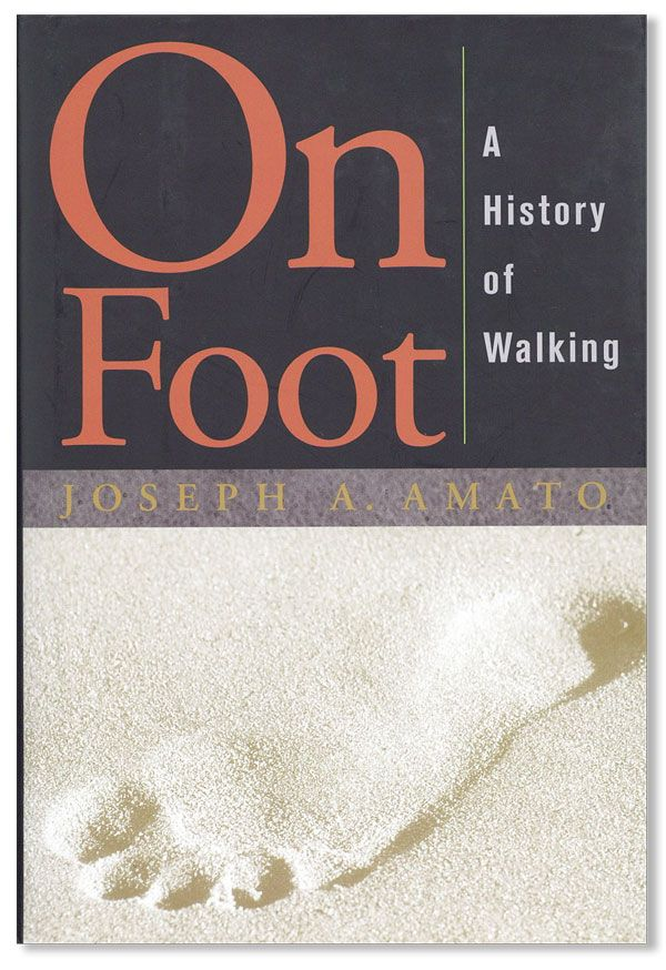 On Foot: A History of Walking. Joseph A. AMATO