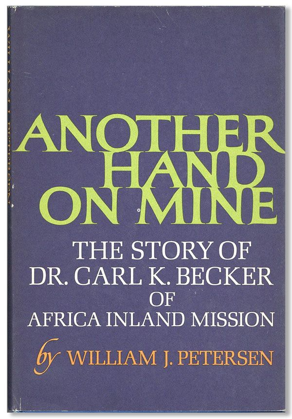 Another Hand on Mine: The Story of Dr. Carl K. Becker of the Africa Inland Mission. William J. PETERSEN.