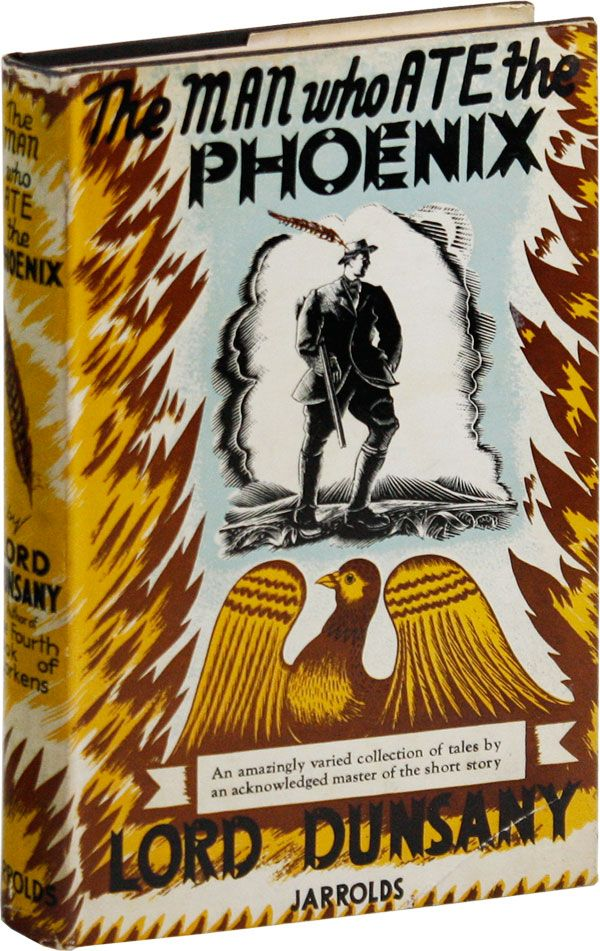 The Man Who Ate the Phoenix. Lord DUNSANY.