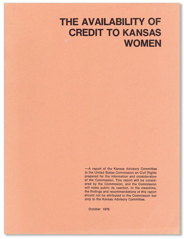 The Availability of Credit to Kansas Women. UNITED STATES COMMISSION ON CIVIL RIGHTS - KANSAS ADVISORY COMMITTEE.