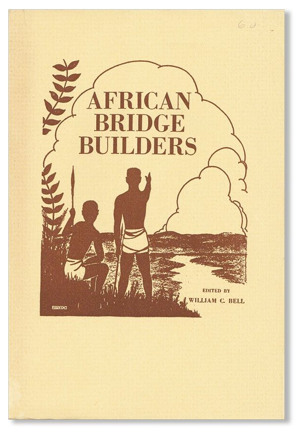 African Bridge Builders. William C. BELL, ed