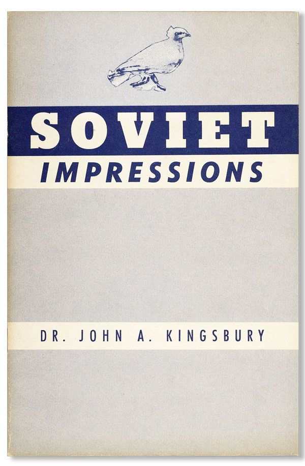 Soviet Impressions: After an interval of eighteen years, 1932-1950. John A. KINGSBURY.