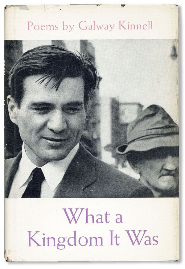 What a Kingdom It Was. Galway KINNELL.