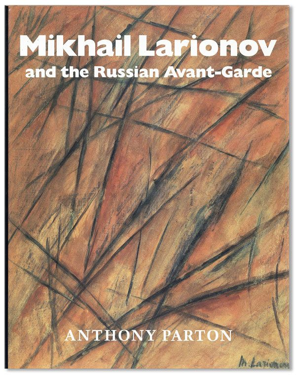 Mikhail Larionov and the Russian Avant-Garde. Mikhail LARIONOV, Anthony PARTON