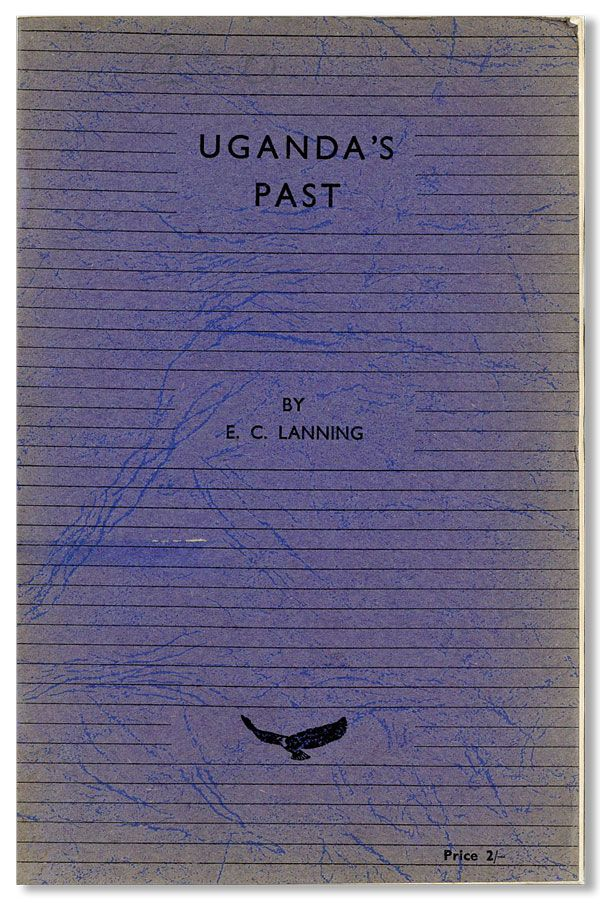 Uganda's Past (being a series of lectures given over the Uganda Broadcasting Service). E. C. LANNING